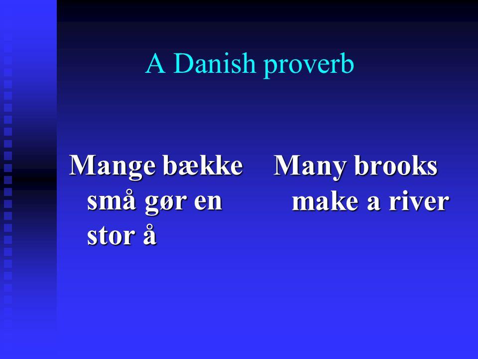 A Danish proverb Mange bække små gør en stor å Many brooks make a river