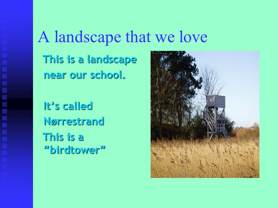 A landscape that we love This is a landscape This is a landscape near our school.
