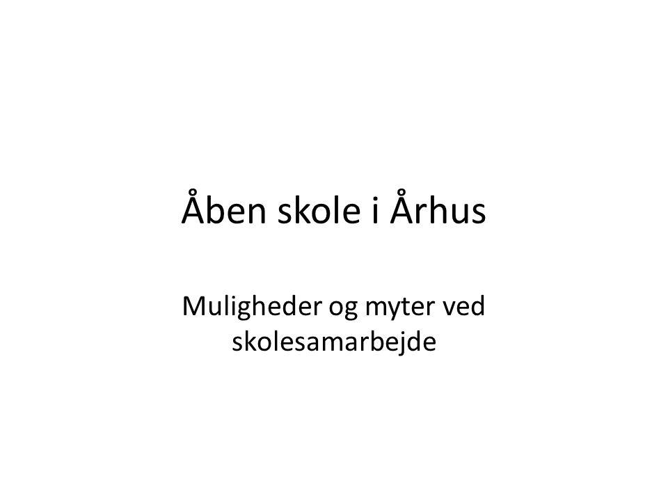 Åben skole i Århus Muligheder og myter ved skolesamarbejde