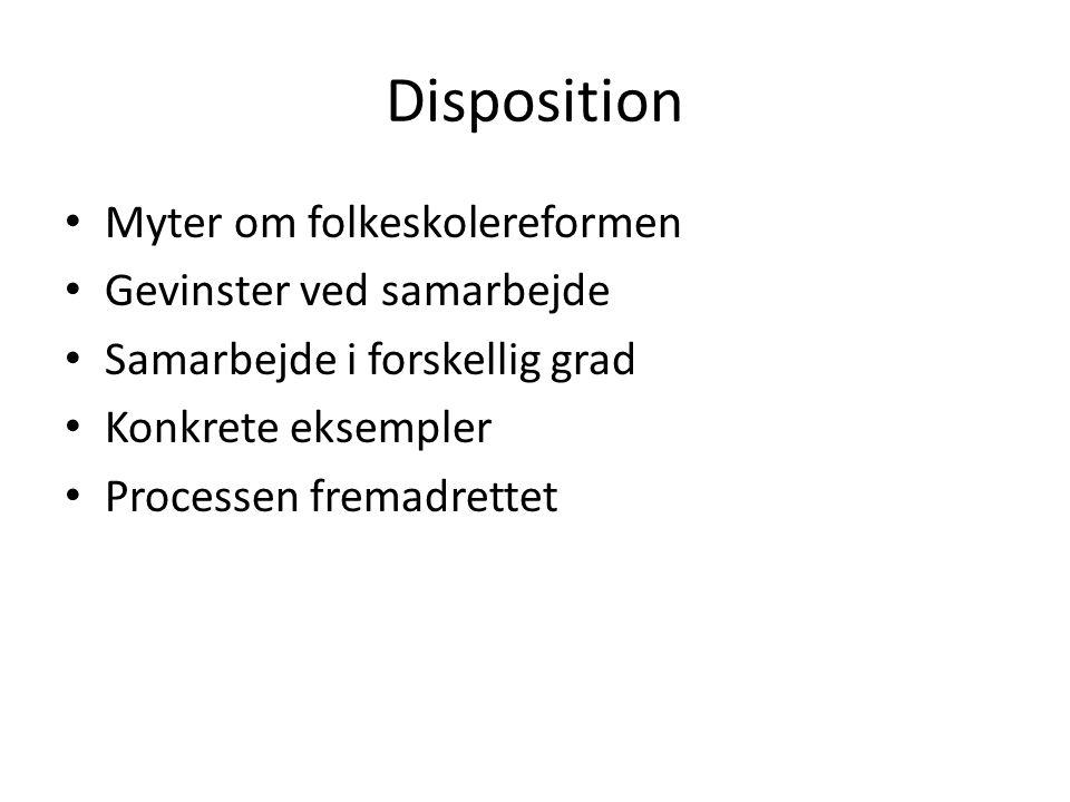 Disposition • Myter om folkeskolereformen • Gevinster ved samarbejde • Samarbejde i forskellig grad • Konkrete eksempler • Processen fremadrettet