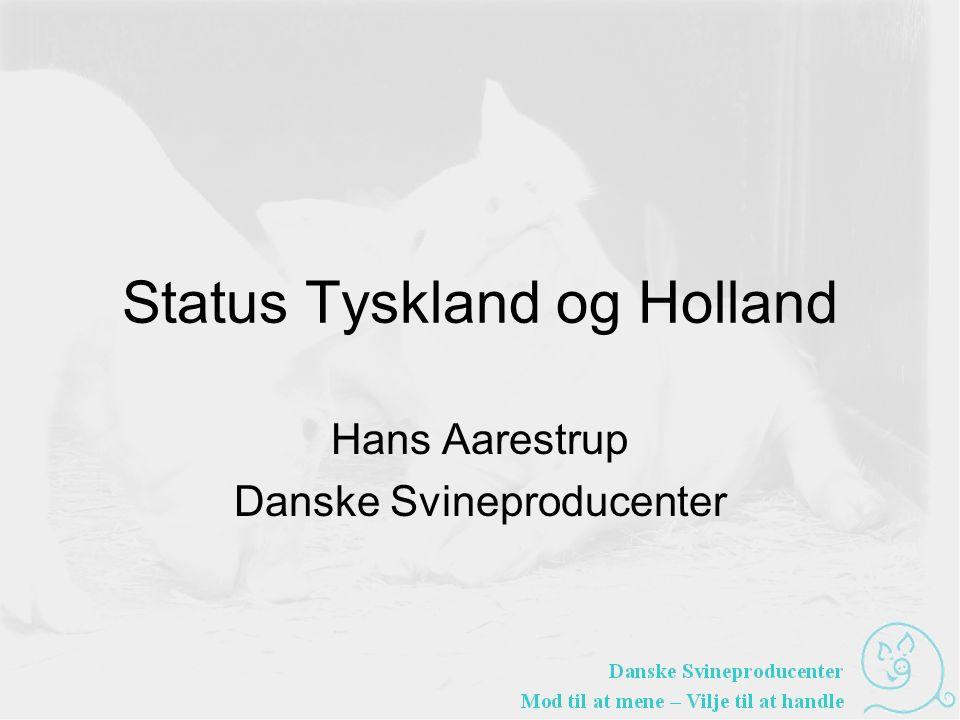 Status Tyskland og Holland Hans Aarestrup Danske Svineproducenter