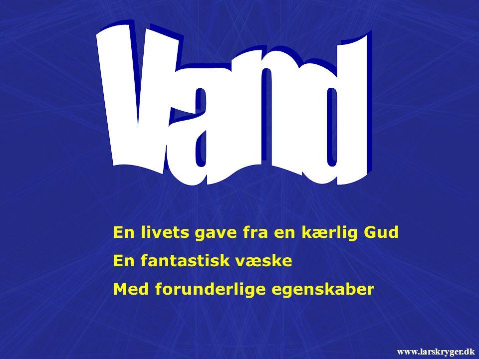 En livets gave fra en kærlig Gud En fantastisk væske Med forunderlige egenskaber www.larskryger.dk
