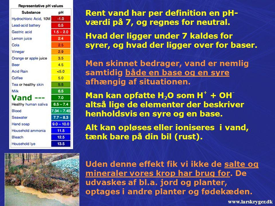 Rent vand har per definition en pH- værdi på 7, og regnes for neutral.