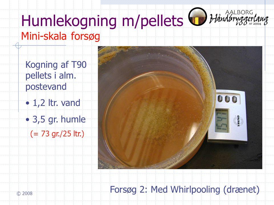 © 2008 Humlekogning m/pellets Mini-skala forsøg Kogning af T90 pellets i alm.