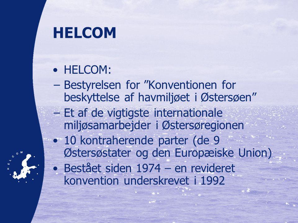 HELCOM •HELCOM: −Bestyrelsen for Konventionen for beskyttelse af havmiljøet i Østersøen −Et af de vigtigste internationale miljøsamarbejder i Østersøregionen •10 kontraherende parter (de 9 Østersøstater og den Europæiske Union) •Bestået siden 1974 – en revideret konvention underskrevet i 1992