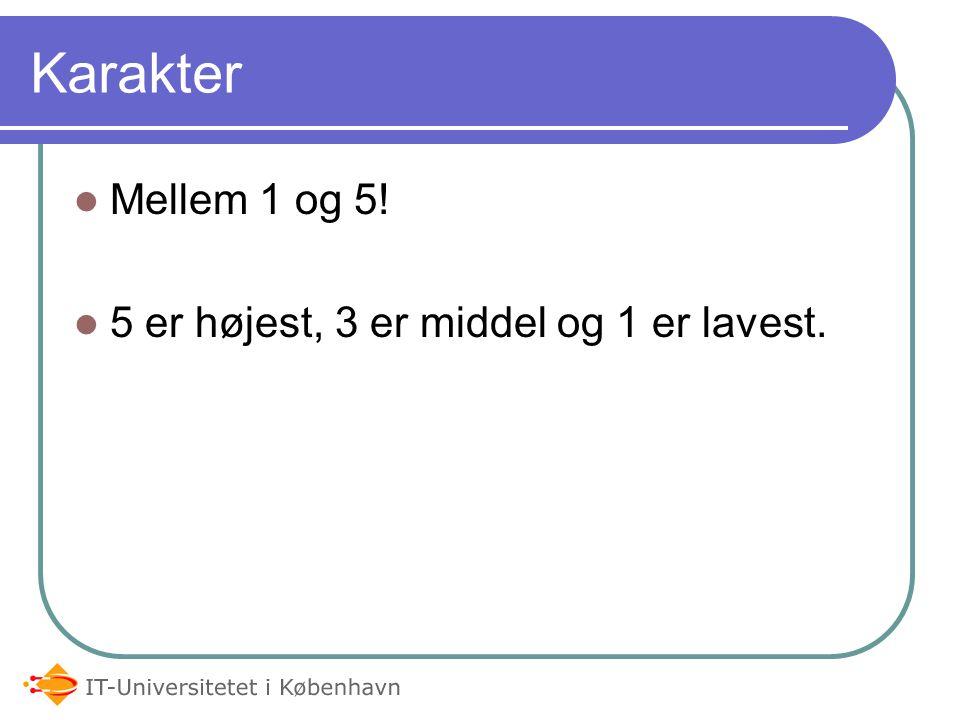 Karakter  Mellem 1 og 5!  5 er højest, 3 er middel og 1 er lavest.