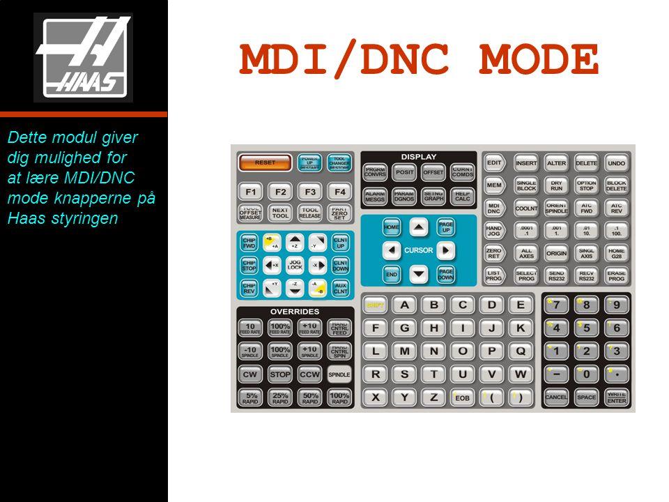 MDI/DNC MODE Dette modul giver dig mulighed for at lære MDI/DNC mode knapperne på Haas styringen