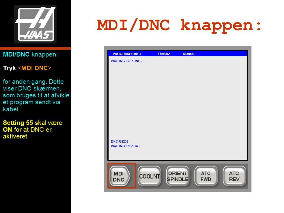 MDI/DNC knappen: PROGRAM (DNC) O91002 N00000 MDI/DNC knappen: Tryk for anden gang.