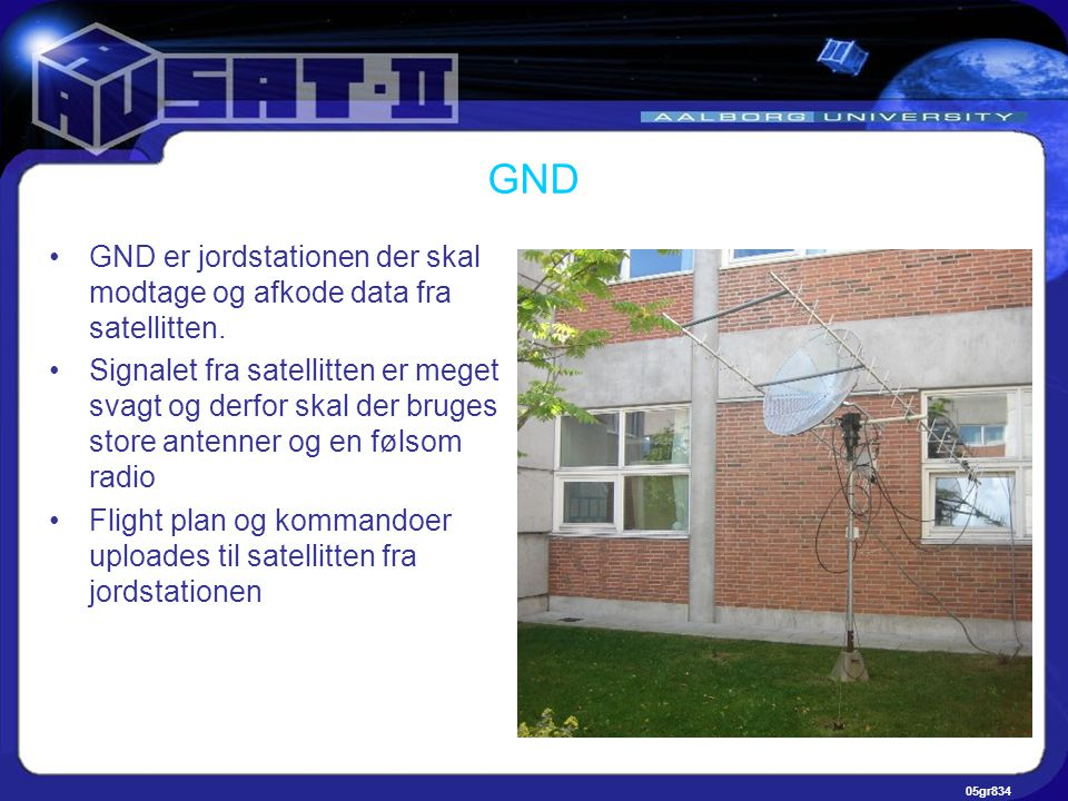 05gr834 GND •GND er jordstationen der skal modtage og afkode data fra satellitten.