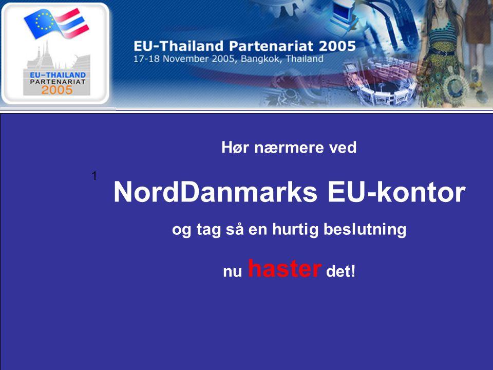 1 Hør nærmere ved NordDanmarks EU-kontor og tag så en hurtig beslutning nu haster det!