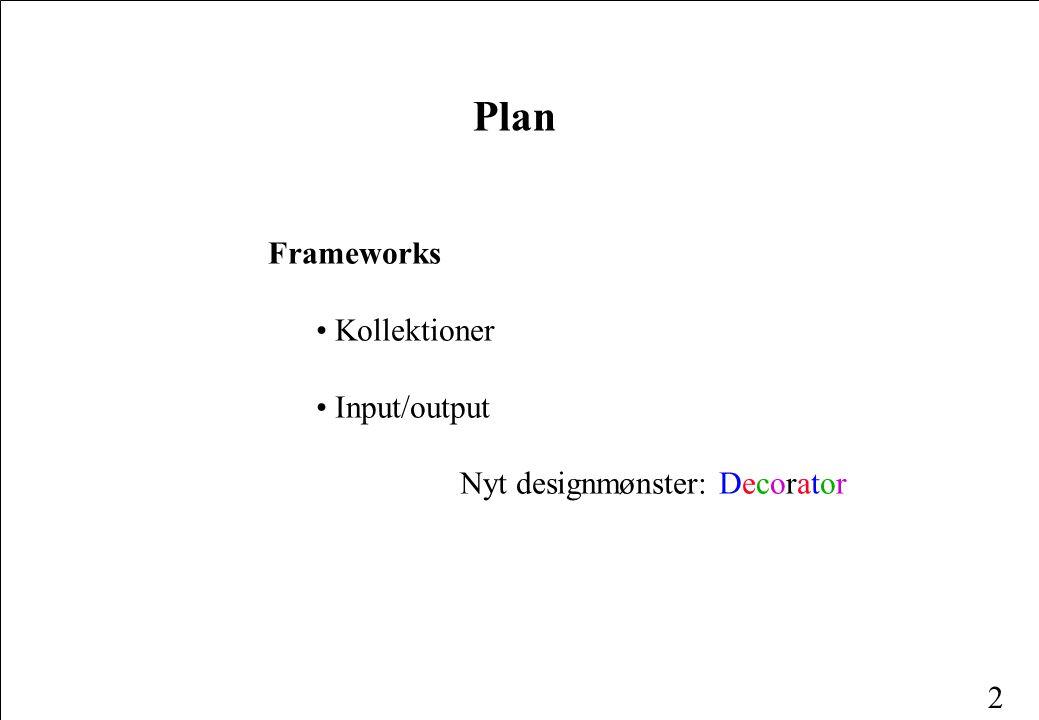 2 Plan Frameworks • Kollektioner • Input/output Nyt designmønster: Decorator