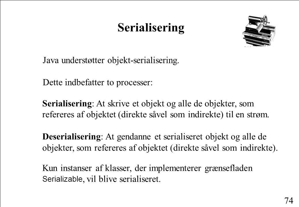 74 Serialisering Java understøtter objekt-serialisering.