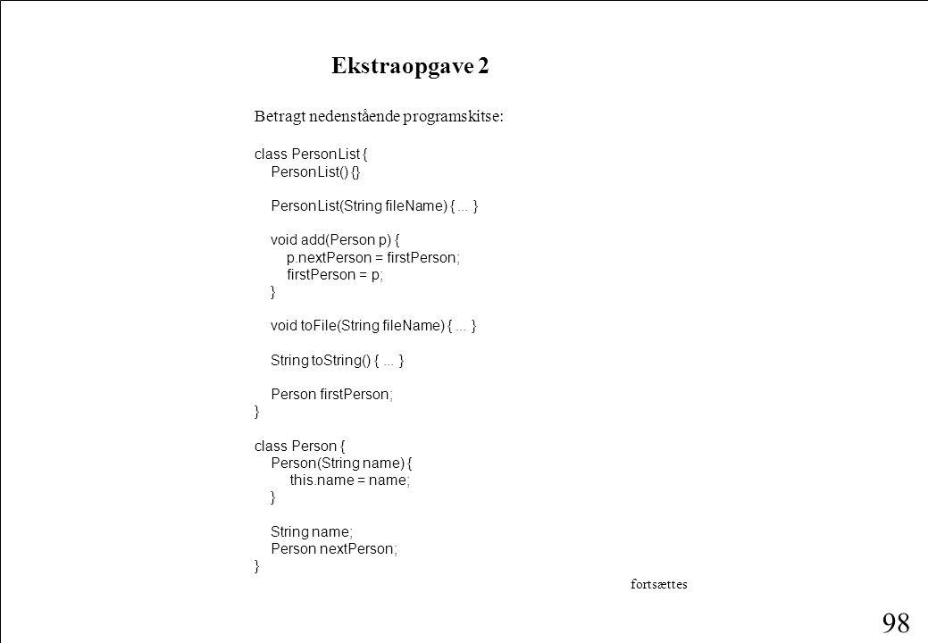 98 Betragt nedenstående programskitse: class PersonList { PersonList() {} PersonList(String fileName) {...