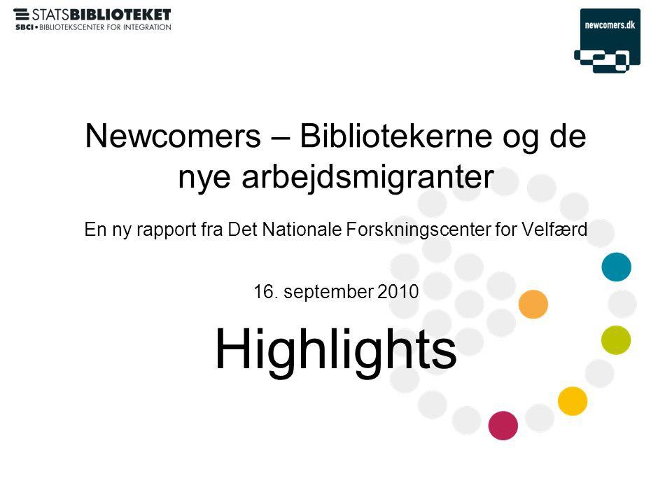 Newcomers – Bibliotekerne og de nye arbejdsmigranter En ny rapport fra Det Nationale Forskningscenter for Velfærd 16.