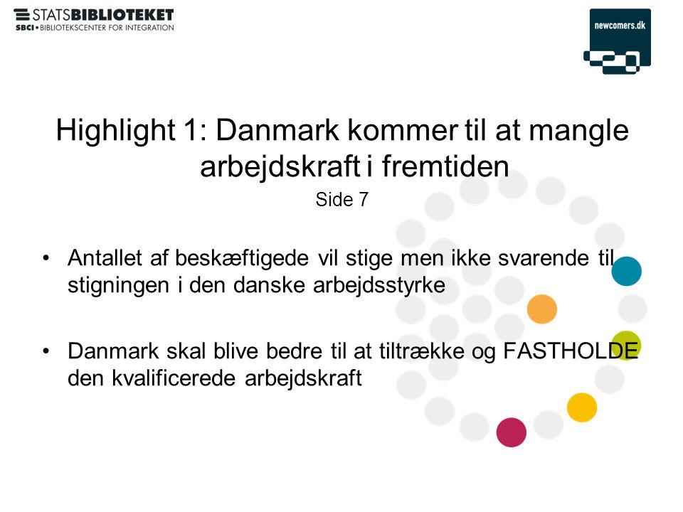 Highlight 1: Danmark kommer til at mangle arbejdskraft i fremtiden Side 7 •Antallet af beskæftigede vil stige men ikke svarende til stigningen i den danske arbejdsstyrke •Danmark skal blive bedre til at tiltrække og FASTHOLDE den kvalificerede arbejdskraft