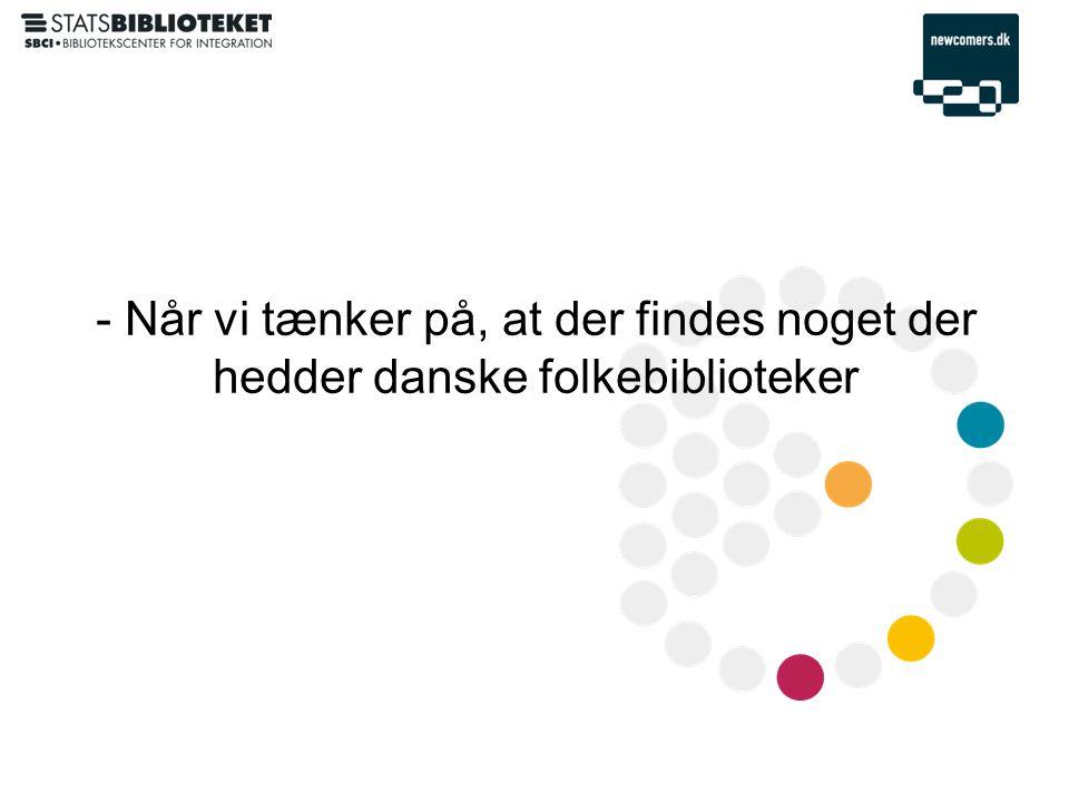 - Når vi tænker på, at der findes noget der hedder danske folkebiblioteker