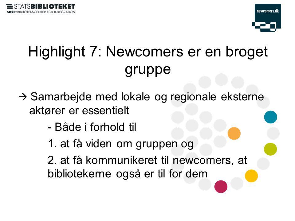 Highlight 7: Newcomers er en broget gruppe  Samarbejde med lokale og regionale eksterne aktører er essentielt - Både i forhold til 1.