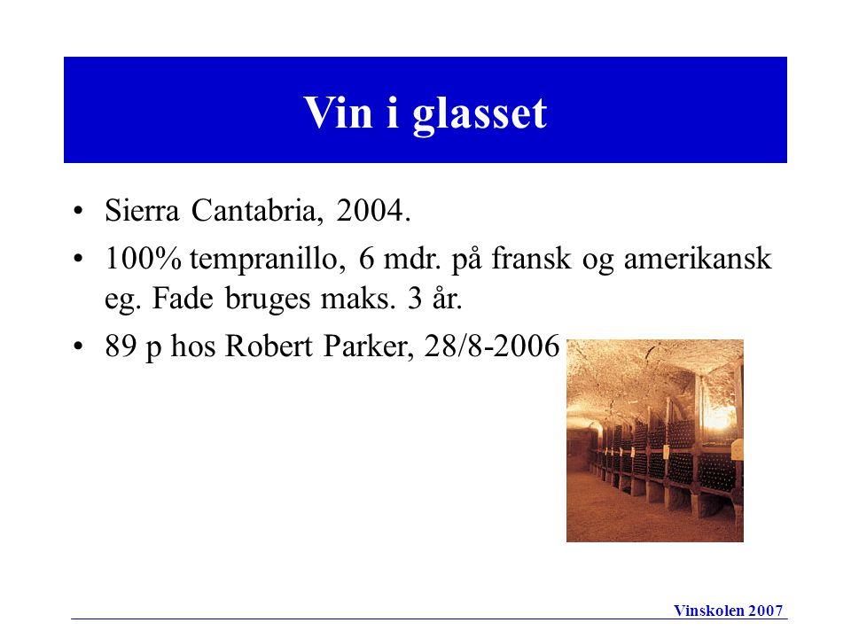 Vin i glasset •Sierra Cantabria, 2004. •100% tempranillo, 6 mdr.