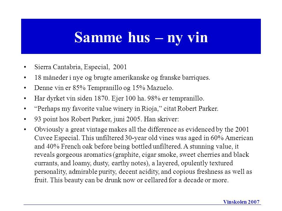 Samme hus – ny vin •Sierra Cantabria, Especial, 2001 •18 måneder i nye og brugte amerikanske og franske barriques.