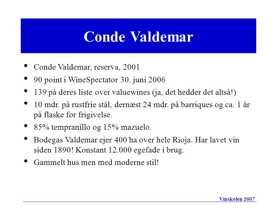 • Conde Valdemar, reserva, 2001 • 90 point i WineSpectator 30.