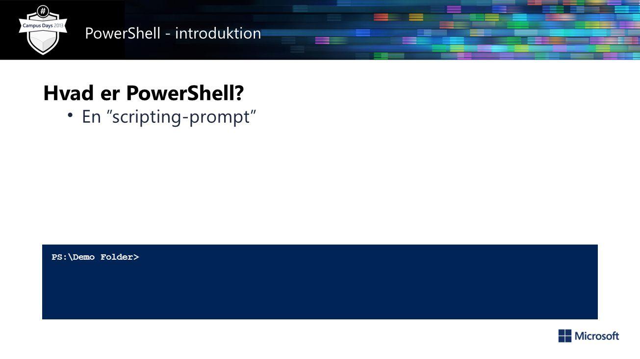 Hvad er PowerShell • En scripting-prompt PS:\Demo Folder> PowerShell - introduktion
