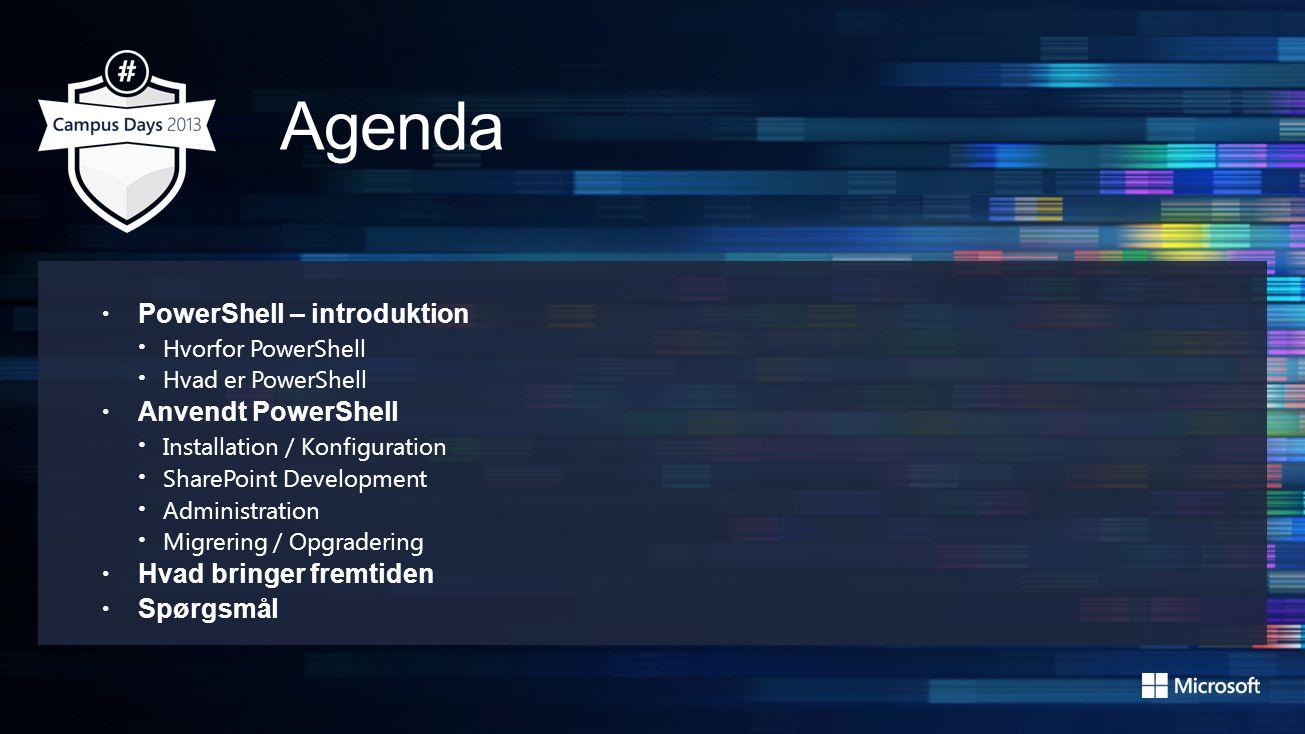 • PowerShell – introduktion • Hvorfor PowerShell • Hvad er PowerShell • Anvendt PowerShell • Installation / Konfiguration • SharePoint Development • Administration • Migrering / Opgradering • Hvad bringer fremtiden • Spørgsmål
