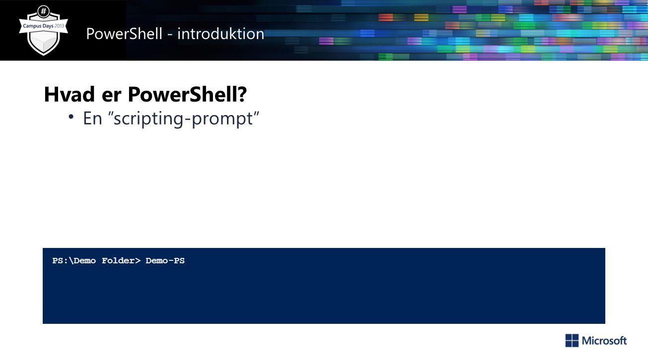 Hvad er PowerShell • En scripting-prompt PS:\Demo Folder> Demo-PS PowerShell - introduktion