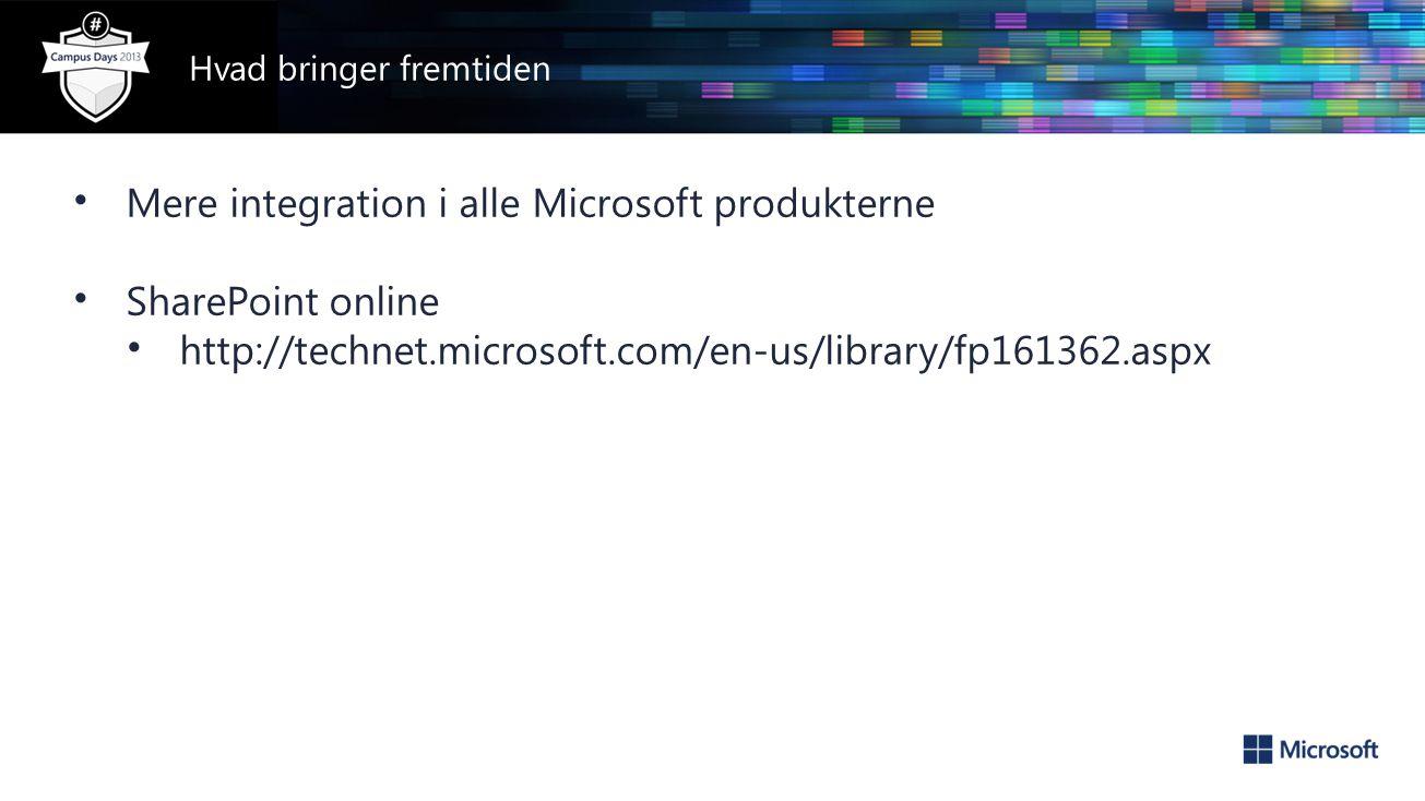 • Mere integration i alle Microsoft produkterne • SharePoint online • http://technet.microsoft.com/en-us/library/fp161362.aspx