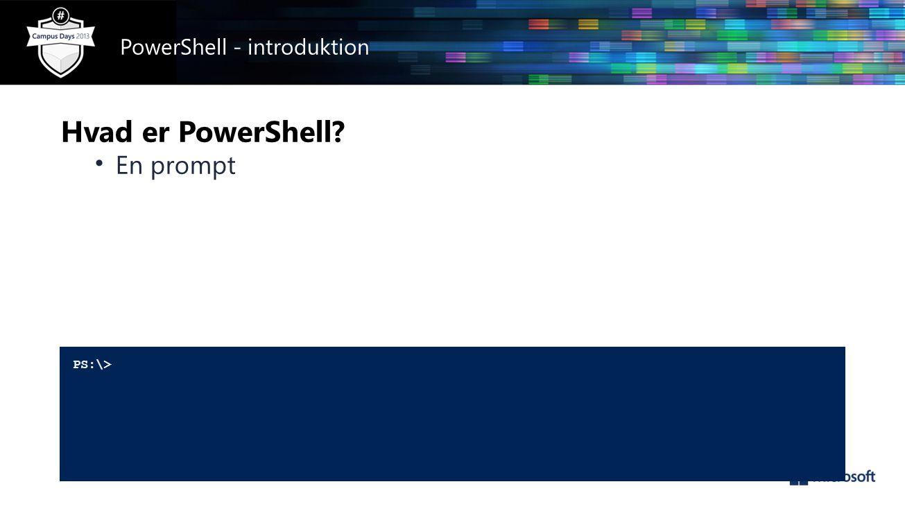 Hvad er PowerShell • En prompt PS:\> PowerShell - introduktion