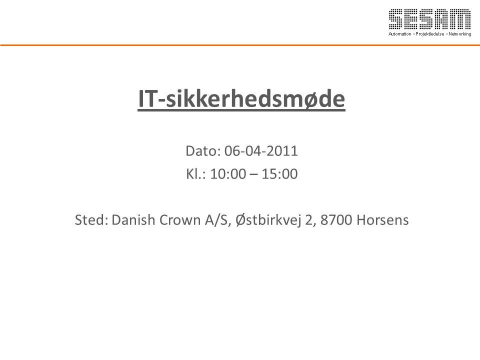 IT-sikkerhedsmøde Dato: 06-04-2011 Kl.: 10:00 – 15:00 Sted: Danish Crown A/S, Østbirkvej 2, 8700 Horsens