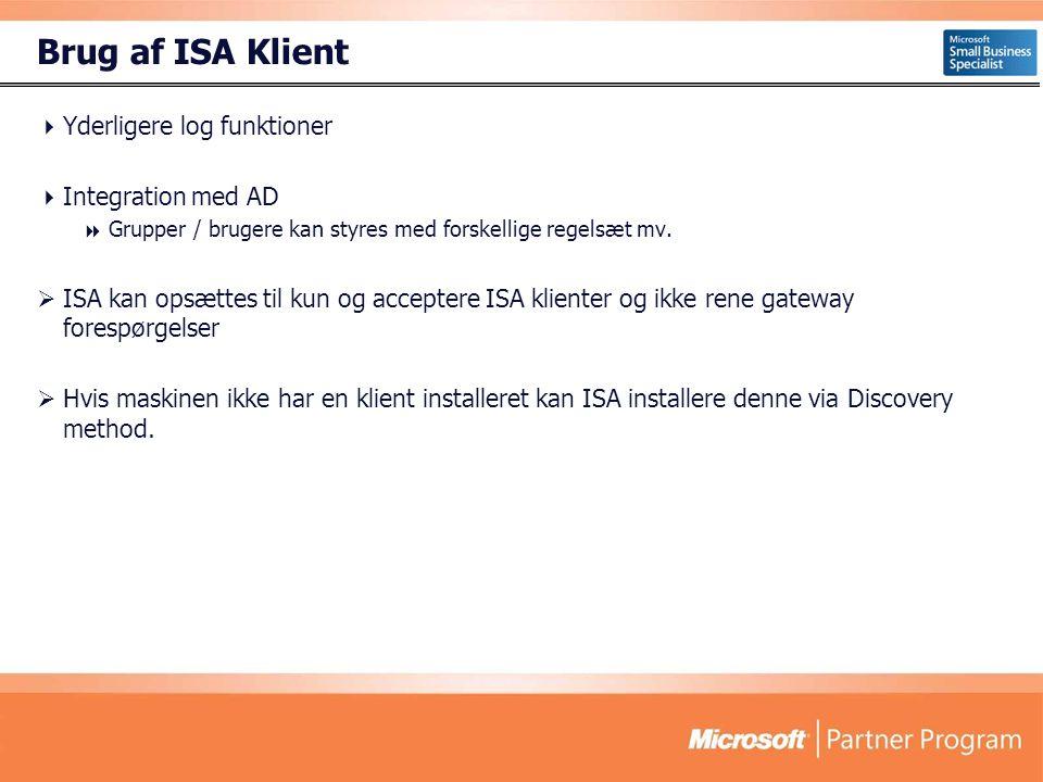 Brug af ISA Klient  Yderligere log funktioner  Integration med AD  Grupper / brugere kan styres med forskellige regelsæt mv.