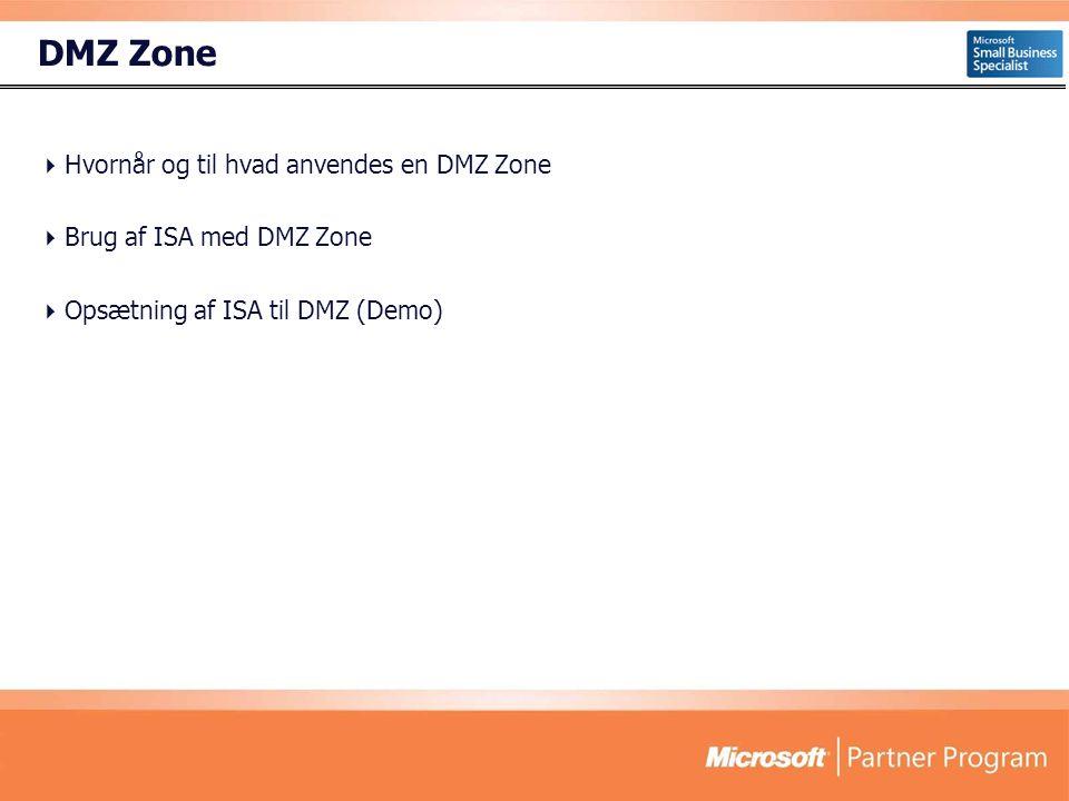DMZ Zone  Hvornår og til hvad anvendes en DMZ Zone  Brug af ISA med DMZ Zone  Opsætning af ISA til DMZ (Demo)