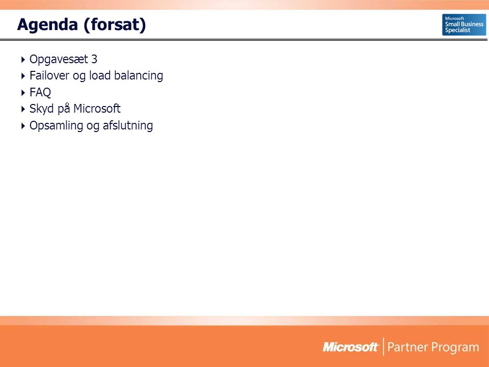 Agenda (forsat)  Opgavesæt 3  Failover og load balancing  FAQ  Skyd på Microsoft  Opsamling og afslutning