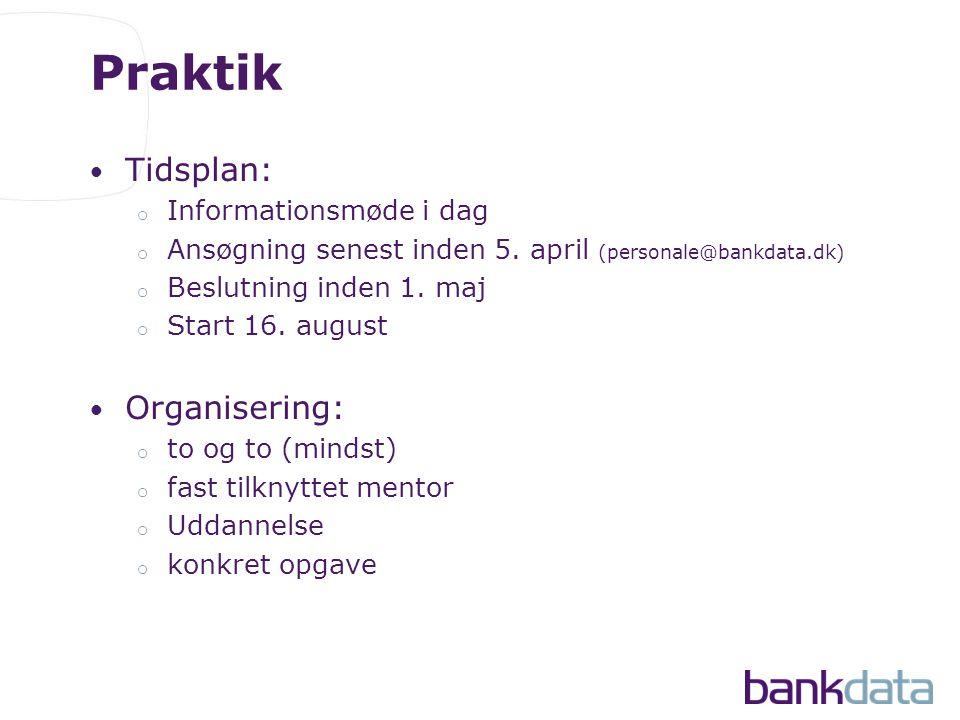Praktik • Tidsplan: o Informationsmøde i dag o Ansøgning senest inden 5.
