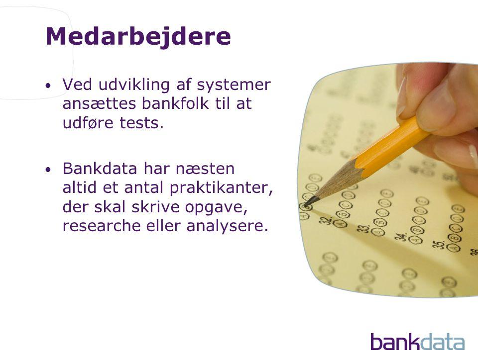 Medarbejdere • Ved udvikling af systemer ansættes bankfolk til at udføre tests.
