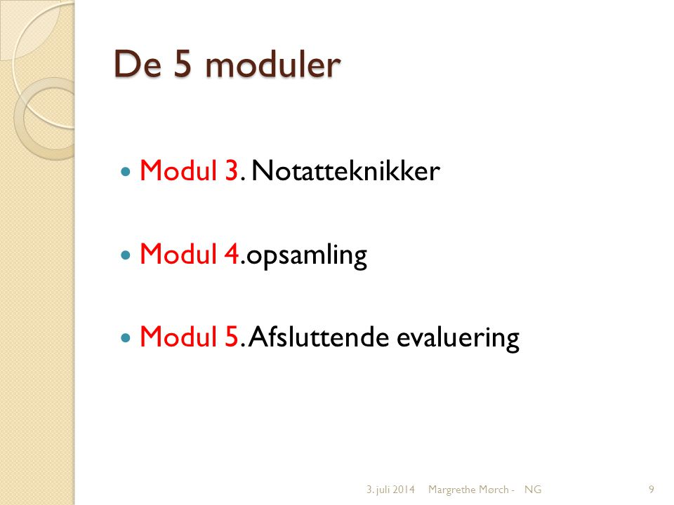 De 5 moduler  Modul 3. Notatteknikker  Modul 4.opsamling  Modul 5.