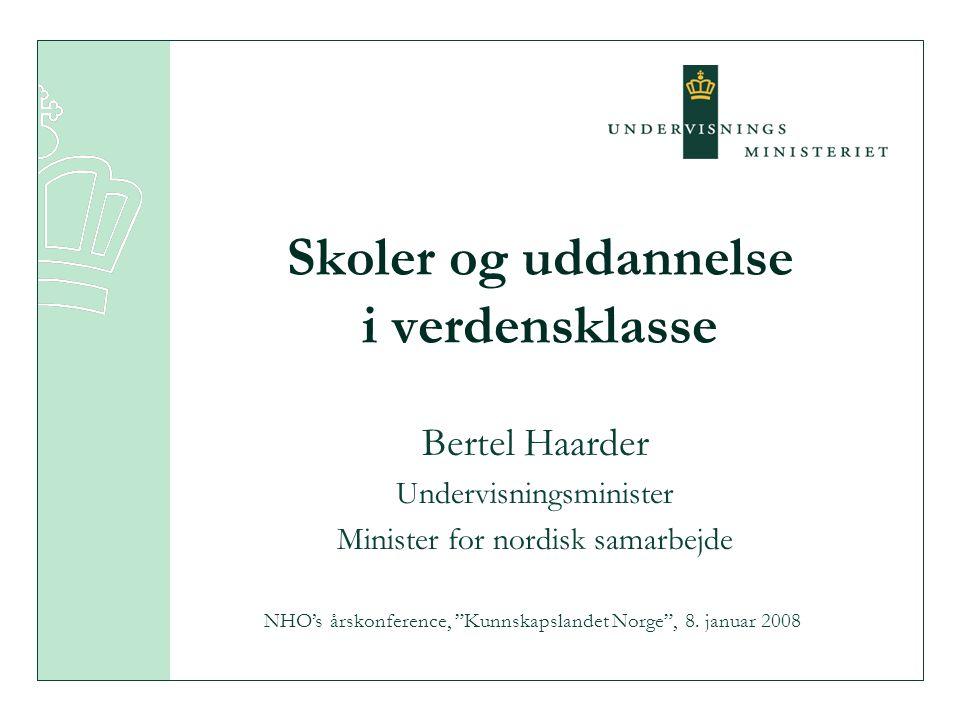 Skoler og uddannelse i verdensklasse Bertel Haarder Undervisningsminister Minister for nordisk samarbejde NHO's årskonference, Kunnskapslandet Norge , 8.