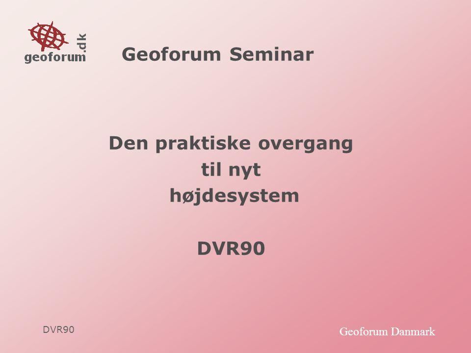 DVR90 Geoforum Danmark Geoforum Seminar Den praktiske overgang til nyt højdesystem DVR90