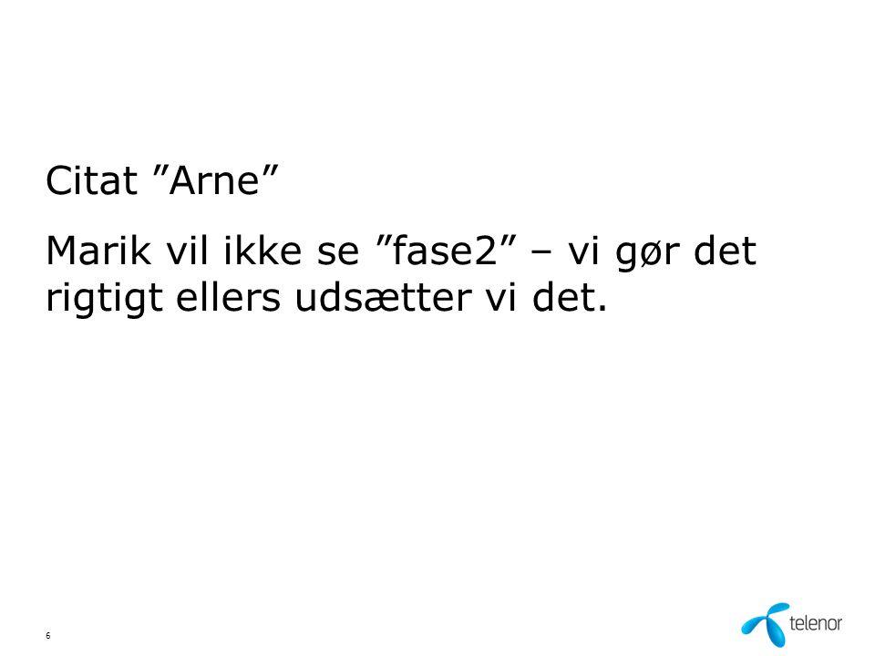 Citat Arne Marik vil ikke se fase2 – vi gør det rigtigt ellers udsætter vi det. 6