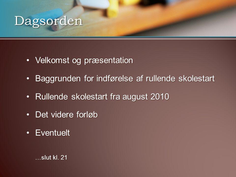 •Velkomst og præsentation •Baggrunden for indførelse af rullende skolestart •Rullende skolestart fra august 2010 •Det videre forløb •Eventuelt …slut kl.