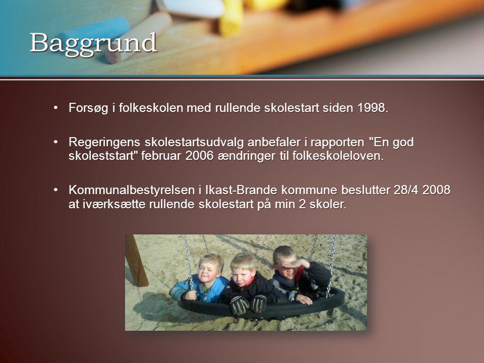 Baggrund •Forsøg i folkeskolen med rullende skolestart siden 1998.
