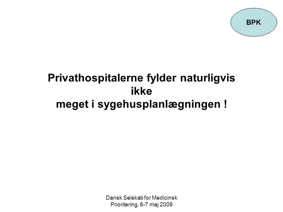 Dansk Selskab for Medicinsk Prioritering, 6-7 maj 2009 Privathospitalerne fylder naturligvis ikke meget i sygehusplanlægningen .