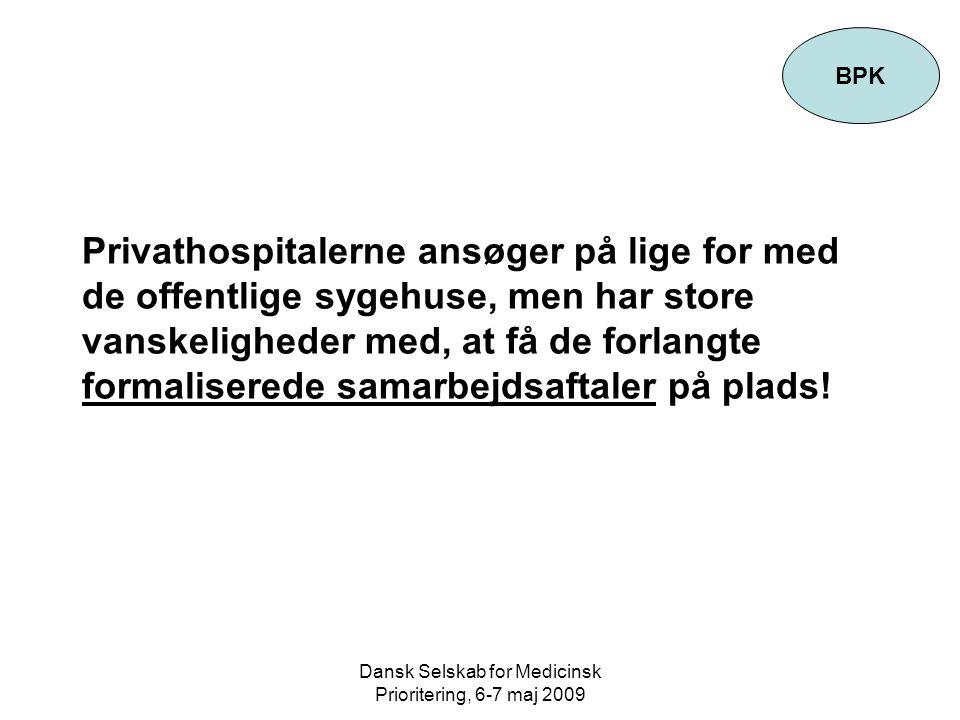 Dansk Selskab for Medicinsk Prioritering, 6-7 maj 2009 Privathospitalerne ansøger på lige for med de offentlige sygehuse, men har store vanskeligheder med, at få de forlangte formaliserede samarbejdsaftaler på plads.