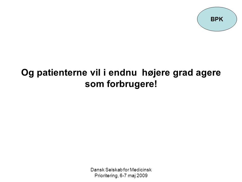 Dansk Selskab for Medicinsk Prioritering, 6-7 maj 2009 Og patienterne vil i endnu højere grad agere som forbrugere.