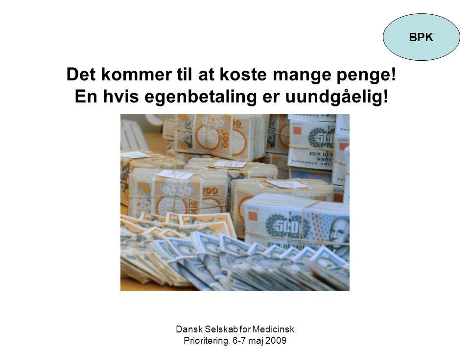 Dansk Selskab for Medicinsk Prioritering, 6-7 maj 2009 Det kommer til at koste mange penge.