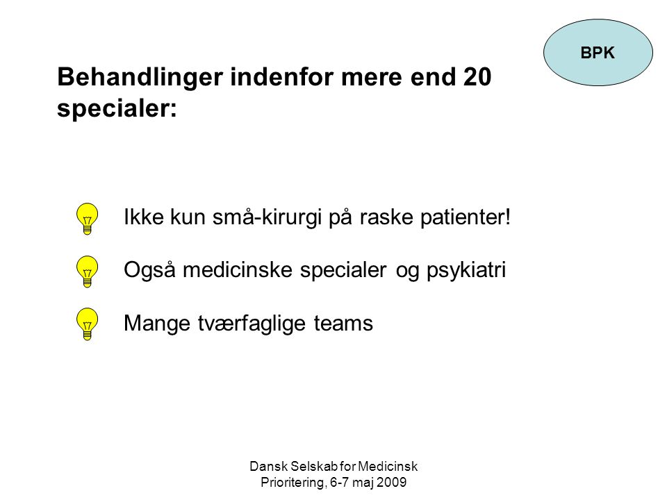 Dansk Selskab for Medicinsk Prioritering, 6-7 maj 2009 Behandlinger indenfor mere end 20 specialer: Ikke kun små-kirurgi på raske patienter.