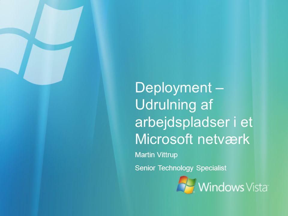 Deployment – Udrulning af arbejdspladser i et Microsoft netværk Martin Vittrup Senior Technology Specialist