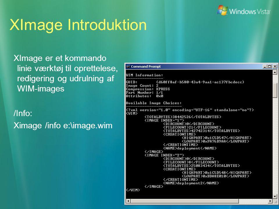 XImage Introduktion XImage er et kommando linie værktøj til oprettelese, redigering og udrulning af WIM-images /Info: Ximage /info e:\image.wim