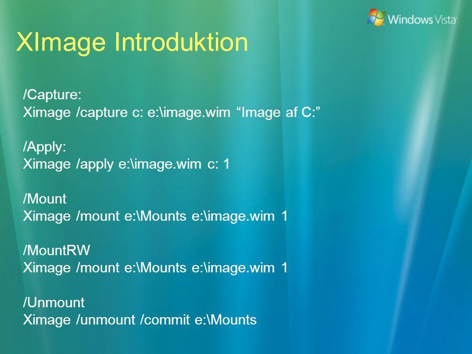 XImage Introduktion /Capture: Ximage /capture c: e:\image.wim Image af C: /Apply: Ximage /apply e:\image.wim c: 1 /Mount Ximage /mount e:\Mounts e:\image.wim 1 /MountRW Ximage /mount e:\Mounts e:\image.wim 1 /Unmount Ximage /unmount /commit e:\Mounts