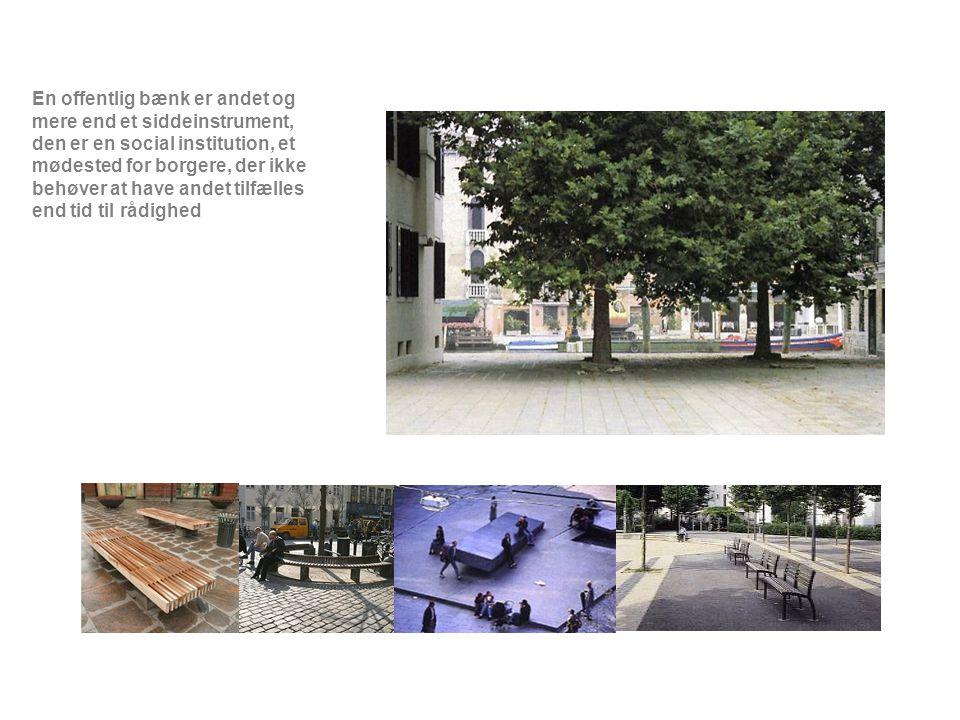 En offentlig bænk er andet og mere end et siddeinstrument, den er en social institution, et mødested for borgere, der ikke behøver at have andet tilfælles end tid til rådighed